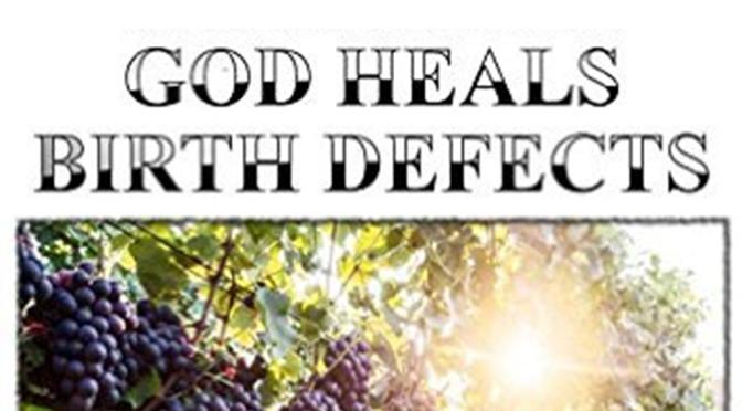 God Heals Birth Defects